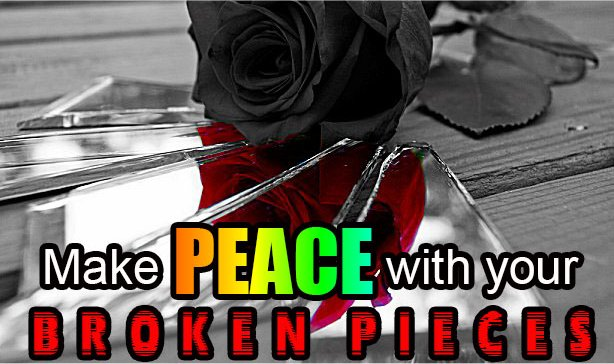 Make Peace With Your Broken Pieces